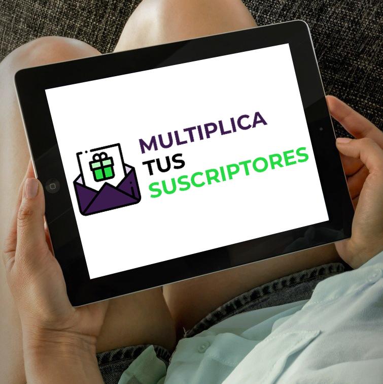 Multiplica tus suscriptores